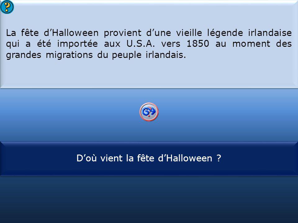 S1 La fête d'Halloween provient d'une vieille légende irlandaise qui a été importée aux U.S.A. vers 1850 au moment des grandes migrations du peuple ir
