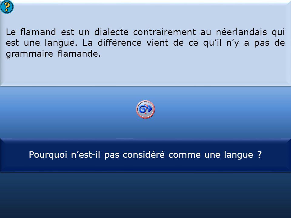 S1 Le flamand est un dialecte contrairement au néerlandais qui est une langue. La différence vient de ce qu'il n'y a pas de grammaire flamande. Le fla