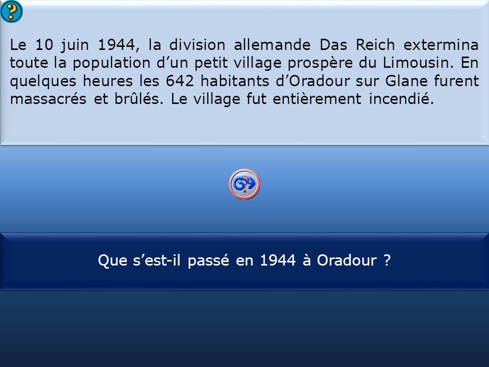 S1 Le 10 juin 1944, la division allemande Das Reich extermina toute la population d'un petit village prospère du Limousin. En quelques heures les 642