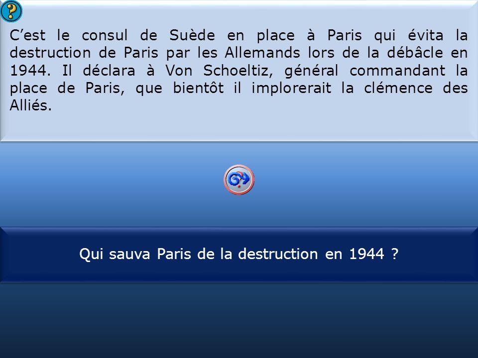S1 C'est le consul de Suède en place à Paris qui évita la destruction de Paris par les Allemands lors de la débâcle en 1944.