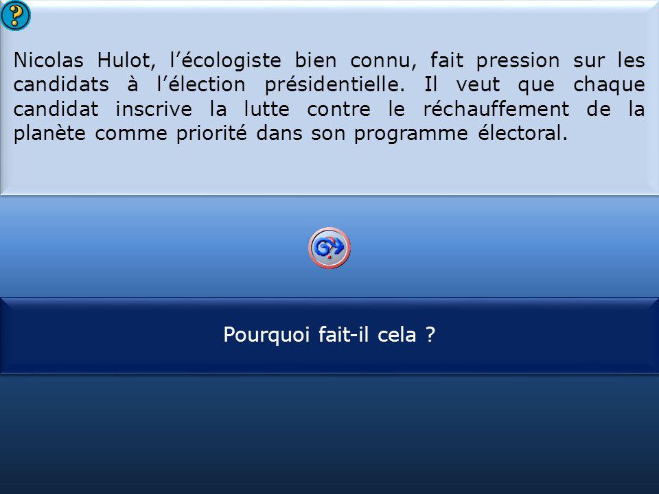S1 Nicolas Hulot, l'écologiste bien connu, fait pression sur les candidats à l'élection présidentielle. Il veut que chaque candidat inscrive la lutte