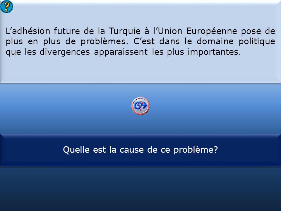 S1 L'adhésion future de la Turquie à l'Union Européenne pose de plus en plus de problèmes. C'est dans le domaine politique que les divergences apparai