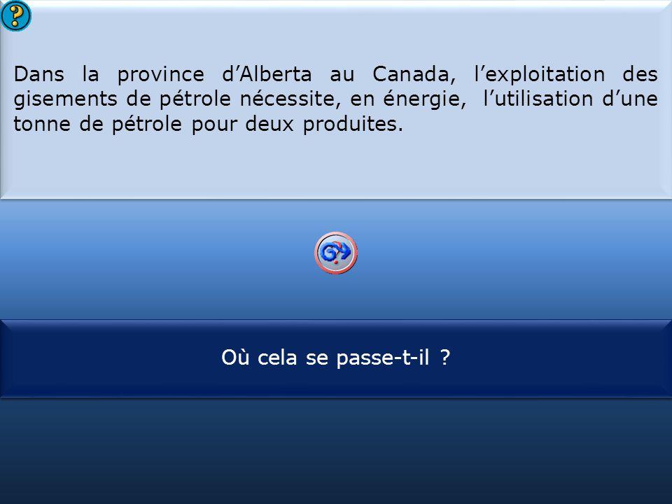 S1 Dans la province d'Alberta au Canada, l'exploitation des gisements de pétrole nécessite, en énergie, l'utilisation d'une tonne de pétrole pour deux produites.