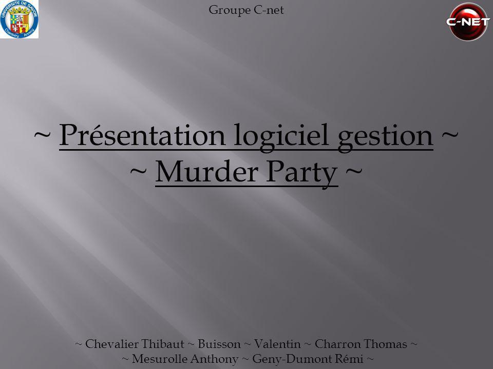 ~ Présentation logiciel gestion ~ ~ Murder Party ~ ~ Chevalier Thibaut ~ Buisson ~ Valentin ~ Charron Thomas ~ ~ Mesurolle Anthony ~ Geny-Dumont Rémi