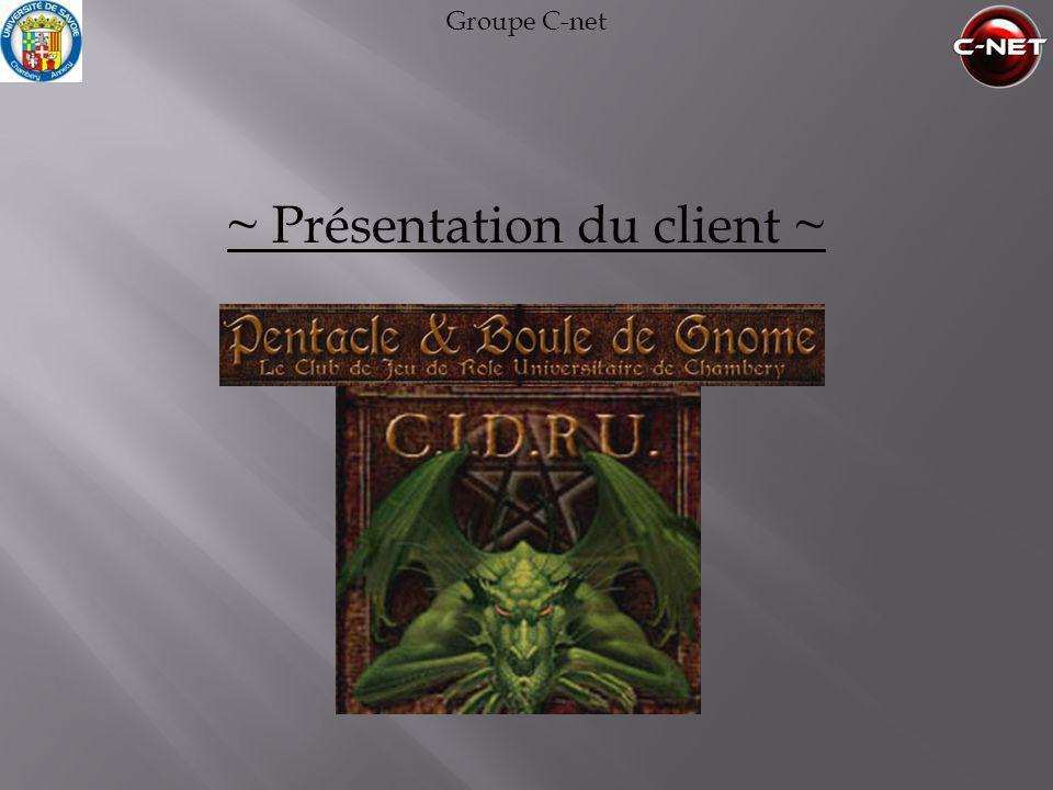 Groupe C-net ~ Présentation du client ~