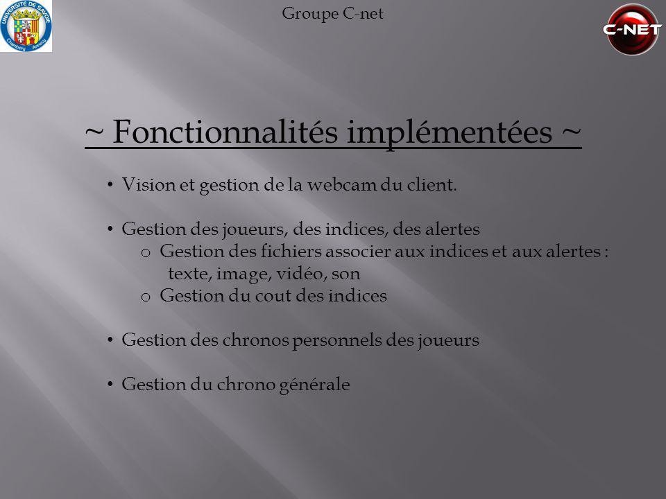 Groupe C-net ~ Fonctionnalités implémentées ~ • Vision et gestion de la webcam du client. • Gestion des joueurs, des indices, des alertes o Gestion de