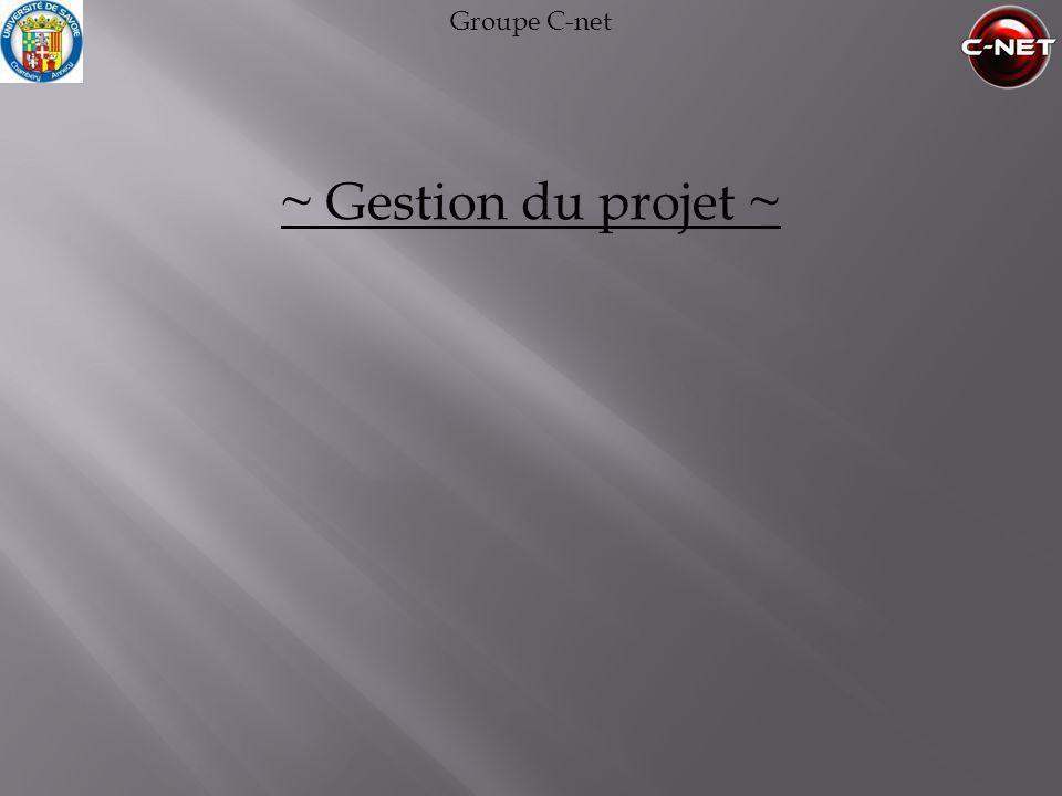 Groupe C-net ~ Gestion du projet ~