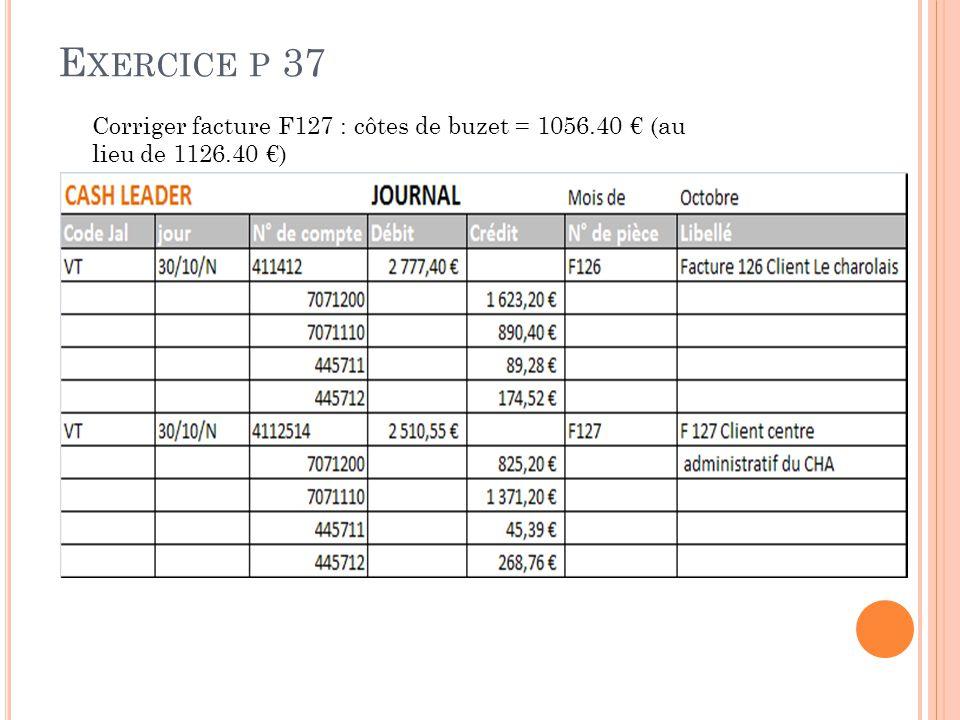 E XERCICE P 37 Corriger facture F127 : côtes de buzet = 1056.40 € (au lieu de 1126.40 €)