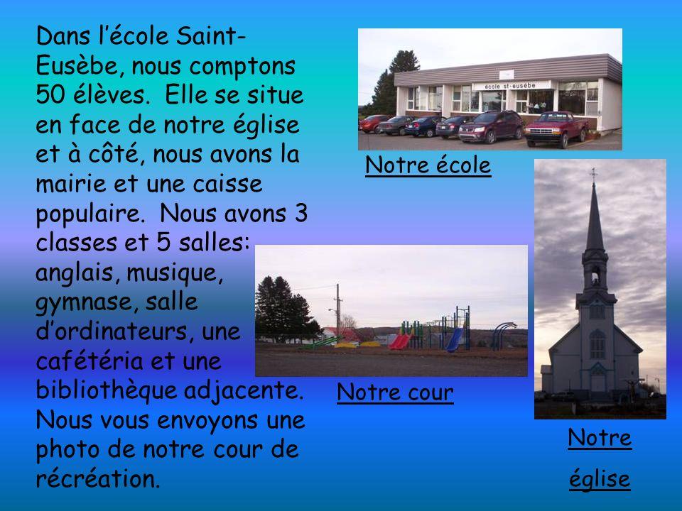Bonjour les élèves, Notre école est située à St-Eusèbe petite paroisse de 630 âmes.