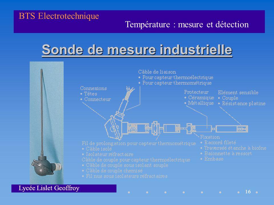 Température : mesure et détection BTS Electrotechnique Lycée Lislet Geoffroy 16 Sonde de mesure industrielle