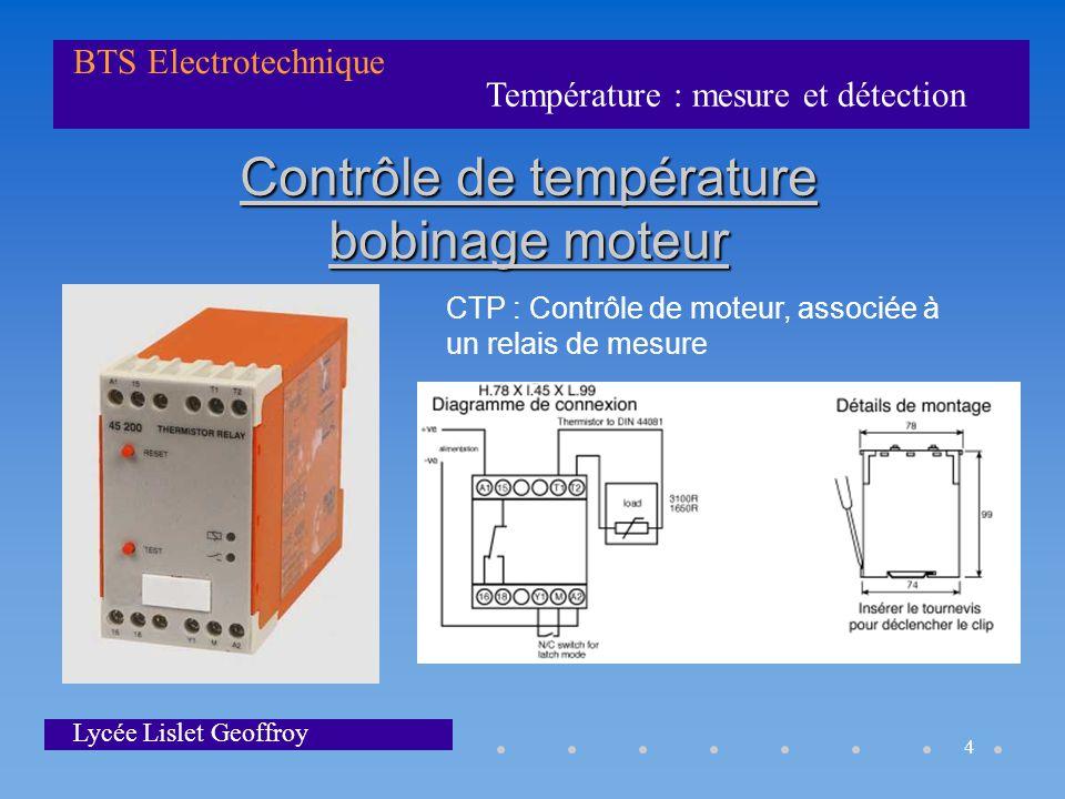 Température : mesure et détection BTS Electrotechnique Lycée Lislet Geoffroy 4 Contrôle de température bobinage moteur CTP : Contrôle de moteur, assoc