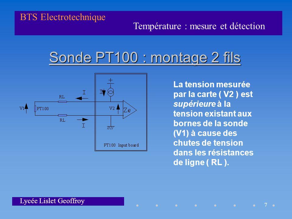 Température : mesure et détection BTS Electrotechnique Lycée Lislet Geoffroy 7 Sonde PT100 : montage 2 fils La tension mesurée par la carte ( V2 ) est