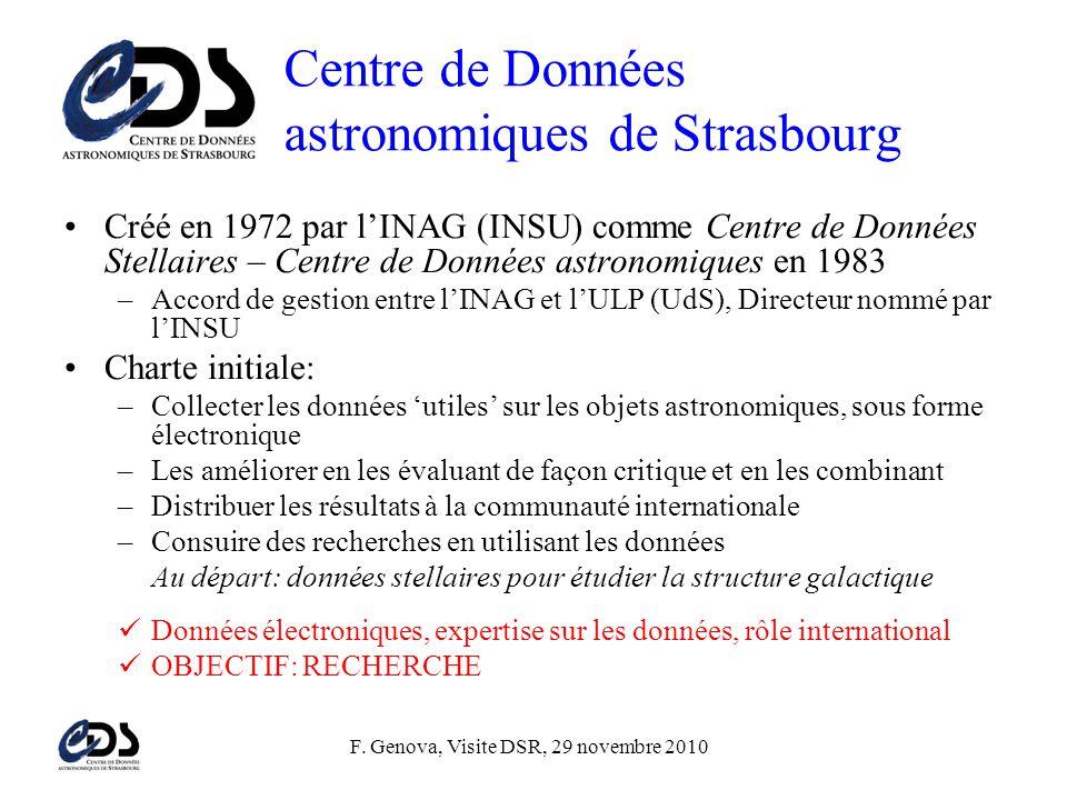 F. Genova, Visite DSR, 29 novembre 2010 Centre de Données astronomiques de Strasbourg •Créé en 1972 par l'INAG (INSU) comme Centre de Données Stellair