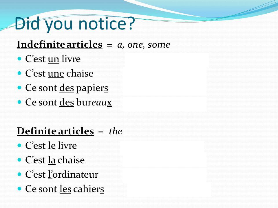 Did you notice? Indefinite articles = a, one, some  C'est un livremasculin  C'est une chaisefeminin  Ce sont des papiersmasculin, pluriel  Ce sont