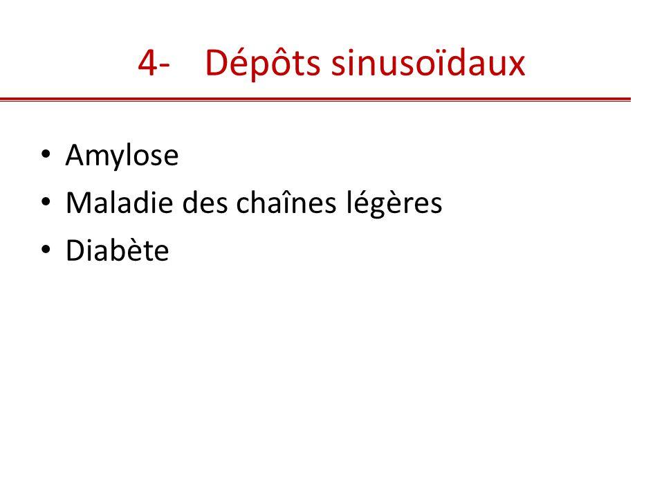 4-Dépôts sinusoïdaux • Amylose • Maladie des chaînes légères • Diabète