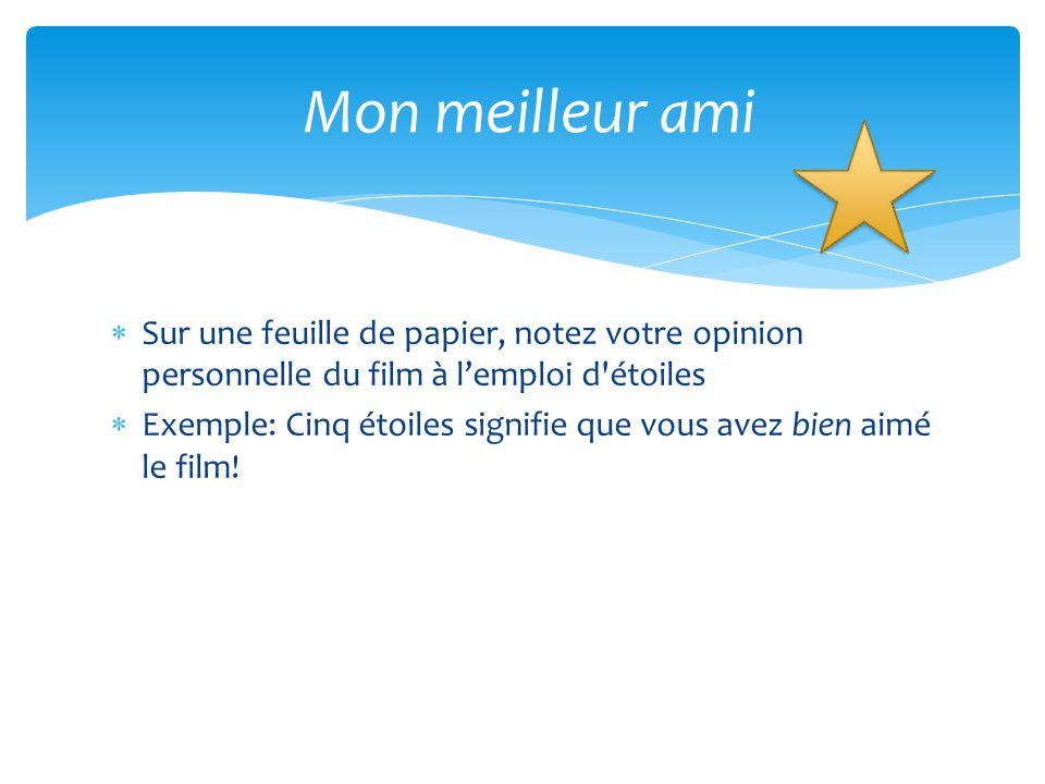  Sur une feuille de papier, notez votre opinion personnelle du film à l'emploi d'étoiles  Exemple: Cinq étoiles signifie que vous avez bien aimé le