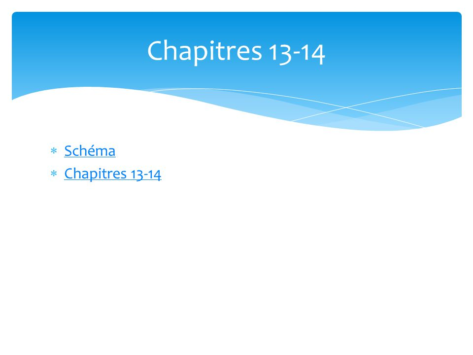  Schéma Schéma  Chapitres 13-14 Chapitres 13-14