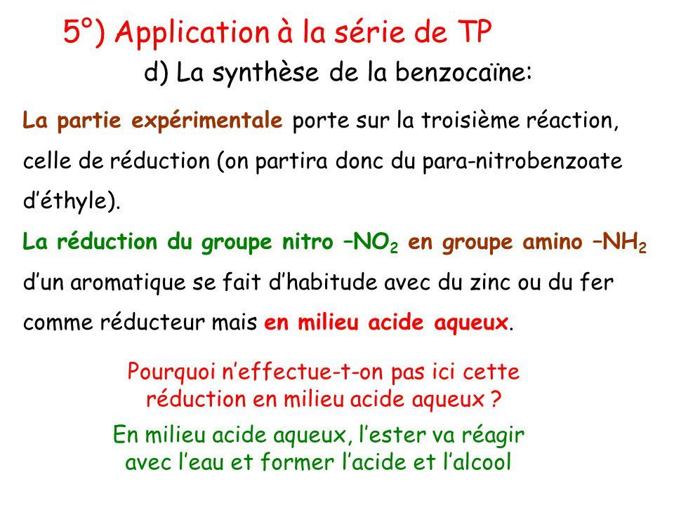 5°) Application à la série de TP d) La synthèse de la benzocaïne: La partie expérimentale porte sur la troisième réaction, celle de réduction (on part