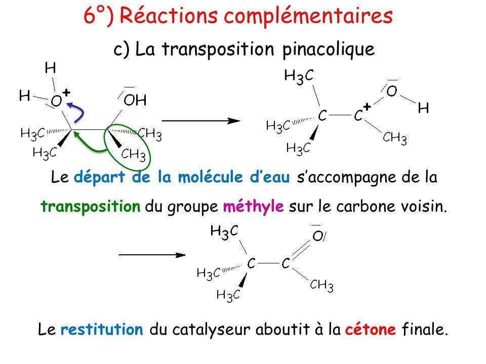 6°) Réactions complémentaires c) La transposition pinacolique Le départ de la molécule d'eau s'accompagne de la transposition du groupe méthyle sur le