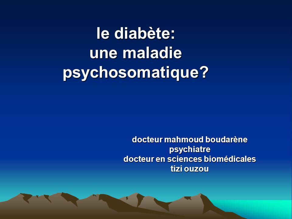 le diabète: une maladie psychosomatique? docteur mahmoud boudarène psychiatre docteur en sciences biomédicales tizi ouzou