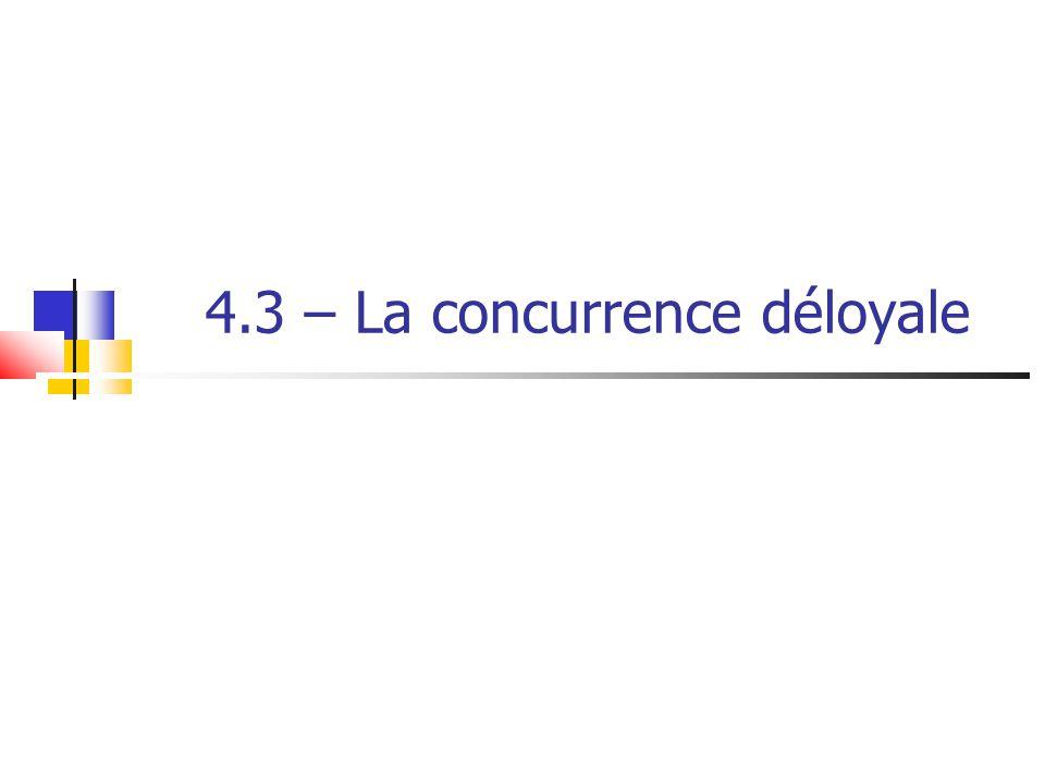 4.3 – La concurrence déloyale