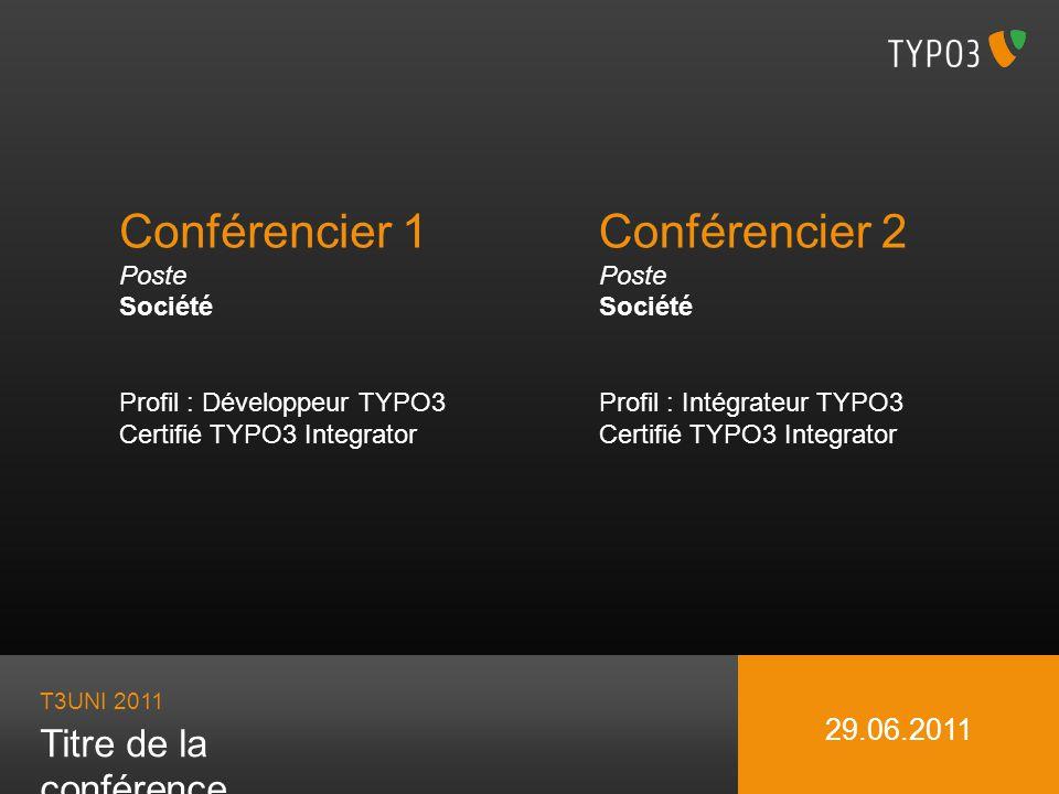 Conférencier 1 Poste Société Profil : Développeur TYPO3 Certifié TYPO3 Integrator Conférencier 2 Poste Société Profil : Intégrateur TYPO3 Certifié TYPO3 Integrator T3UNI 2011 Titre de la conférence 29.06.2011