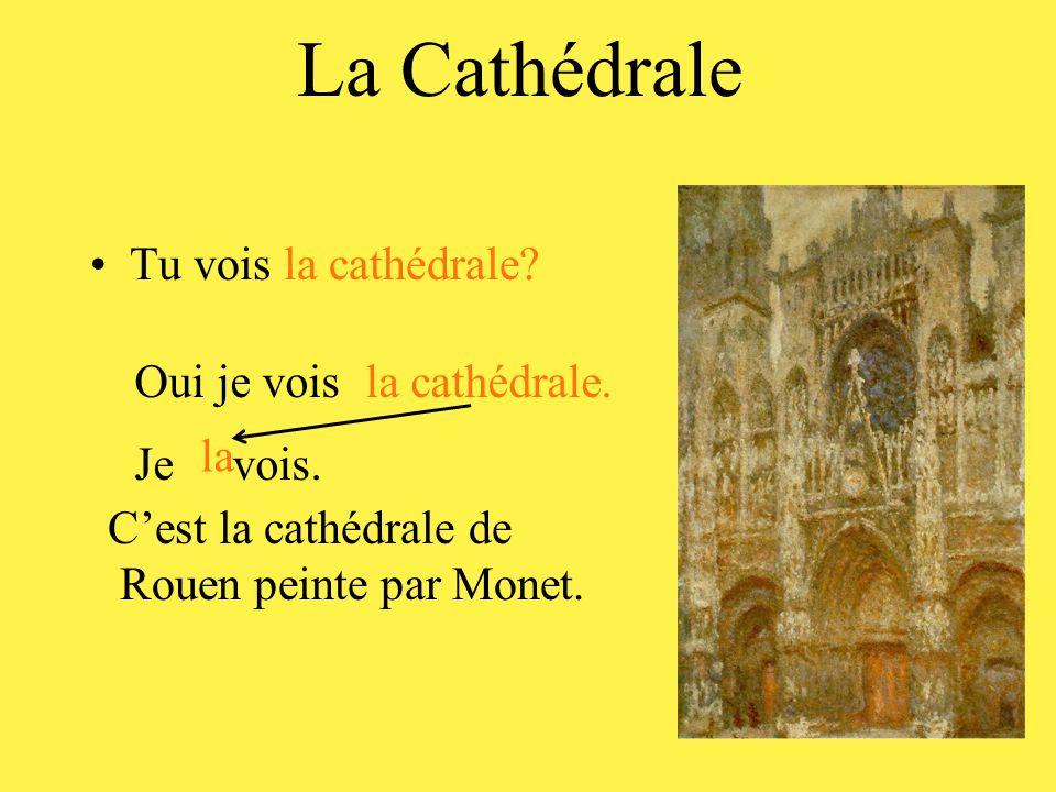 La Cathédrale •Tu vois la cathédrale.Oui je voisla cathédrale.