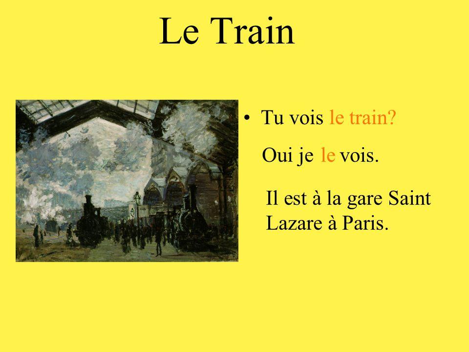 Le Train •Tu voisle train? Oui je vois.le Il est à la gare Saint Lazare à Paris.