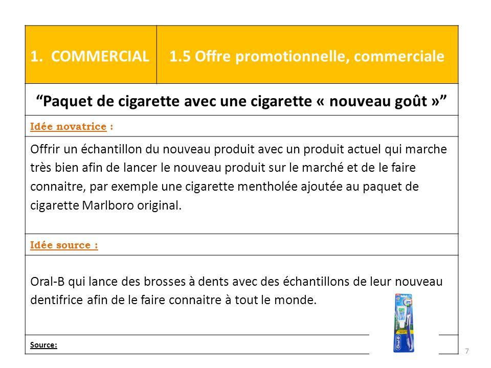 """1. COMMERCIAL 1.5 Offre promotionnelle, commerciale """"Paquet de cigarette avec une cigarette « nouveau goût »"""" Idée novatrice : Offrir un échantillon d"""