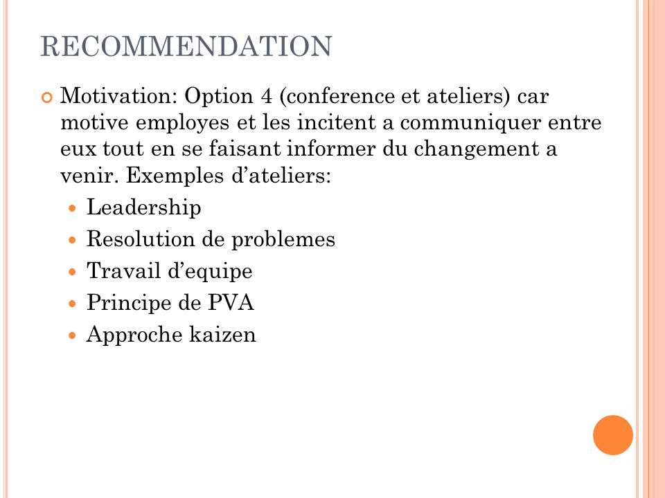 RECOMMENDATION Motivation: Option 4 (conference et ateliers) car motive employes et les incitent a communiquer entre eux tout en se faisant informer d