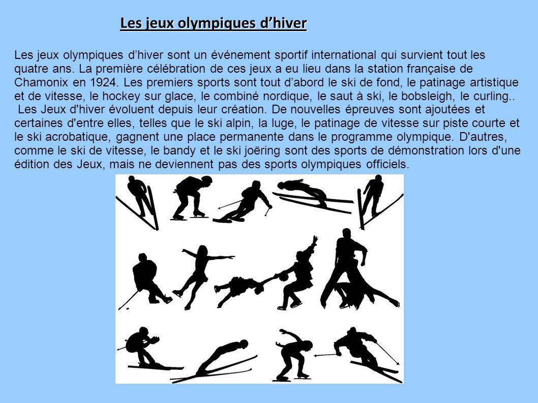 Les jeux olympiques d'hiver Les jeux olympiques d'hiver sont un événement sportif international qui survient tout les quatre ans. La première célébrat