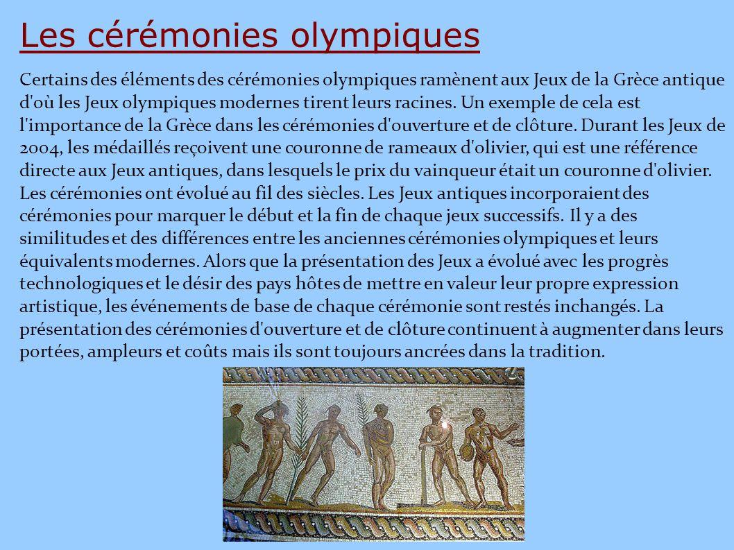 Les cérémonies olympiques Certains des éléments des cérémonies olympiques ramènent aux Jeux de la Grèce antique d'où les Jeux olympiques modernes tire