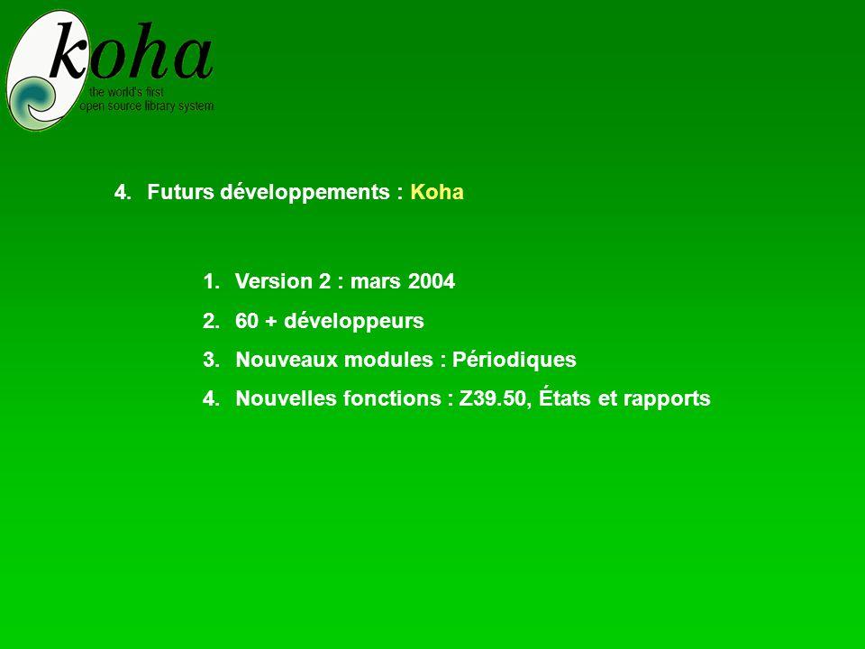 1.Version 2 : mars 2004 2.60 + développeurs 3.Nouveaux modules : Périodiques 4.Nouvelles fonctions : Z39.50, États et rapports 4.Futurs développements : Koha