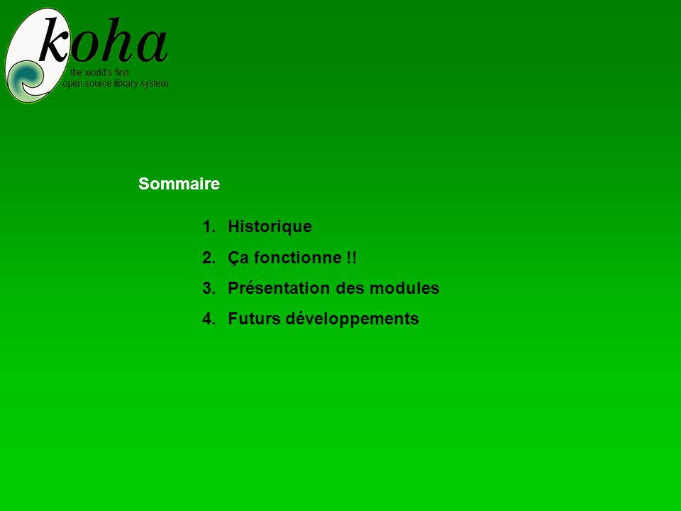 1.Historique : Contexte de création de Koha 3 bibliothèques publiques en Nouvelle-Zélande +++ besoins - - - moyens