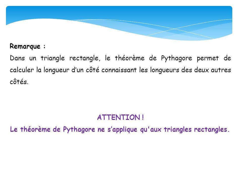 Remarque : Dans un triangle rectangle, le théorème de Pythagore permet de calculer la longueur d'un côté connaissant les longueurs des deux autres côt