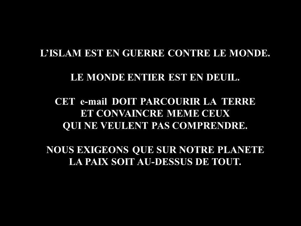 L'ISLAM EST EN GUERRE CONTRE LE MONDE.LE MONDE ENTIER EST EN DEUIL.