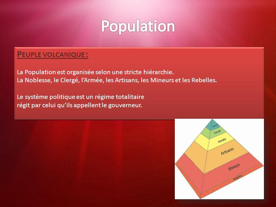 P EUPLE VOLCANIQUE : La Population est organisée selon une stricte hiérarchie. La Noblesse, le Clergé, l'Armée, les Artisans, les Mineurs et les Rebel