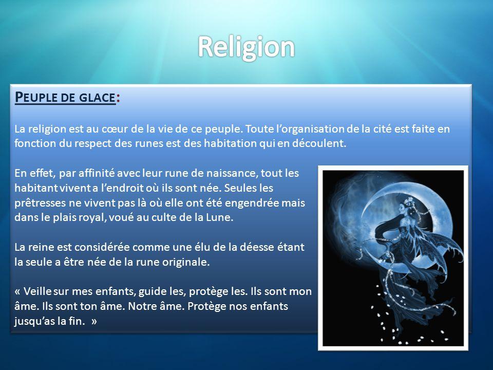 P EUPLE DE GLACE : La religion est au cœur de la vie de ce peuple. Toute l'organisation de la cité est faite en fonction du respect des runes est des