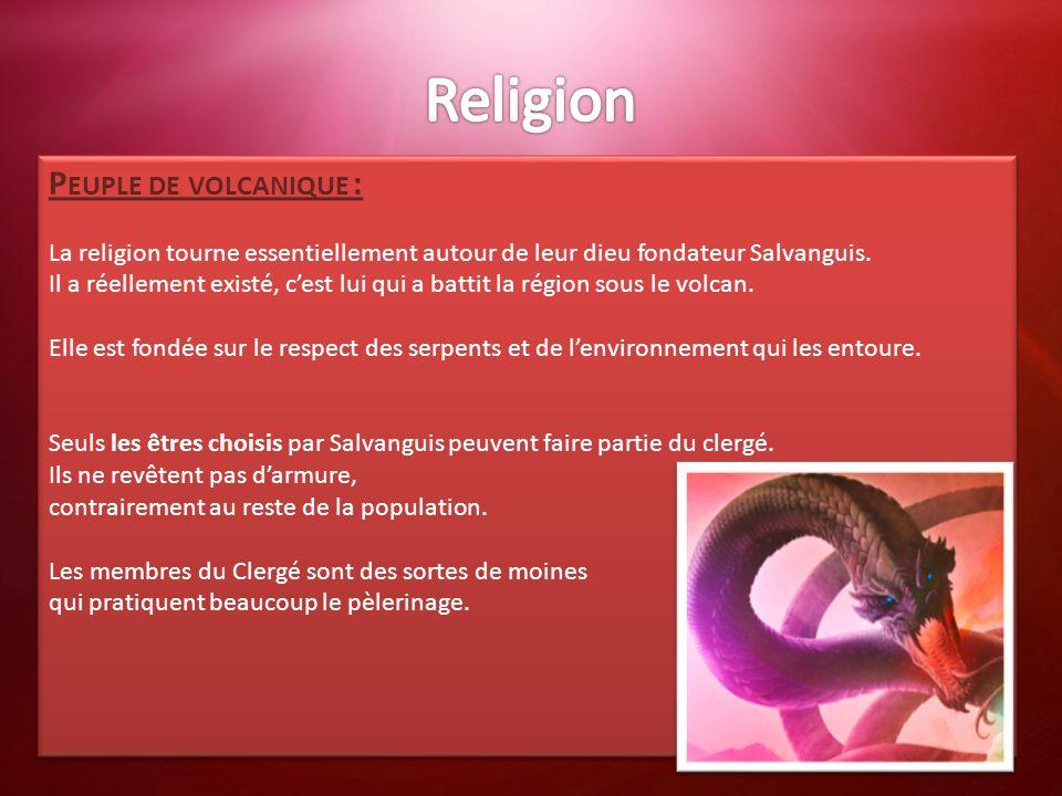 P EUPLE DE VOLCANIQUE : La religion tourne essentiellement autour de leur dieu fondateur Salvanguis. Il a réellement existé, c'est lui qui a battit la