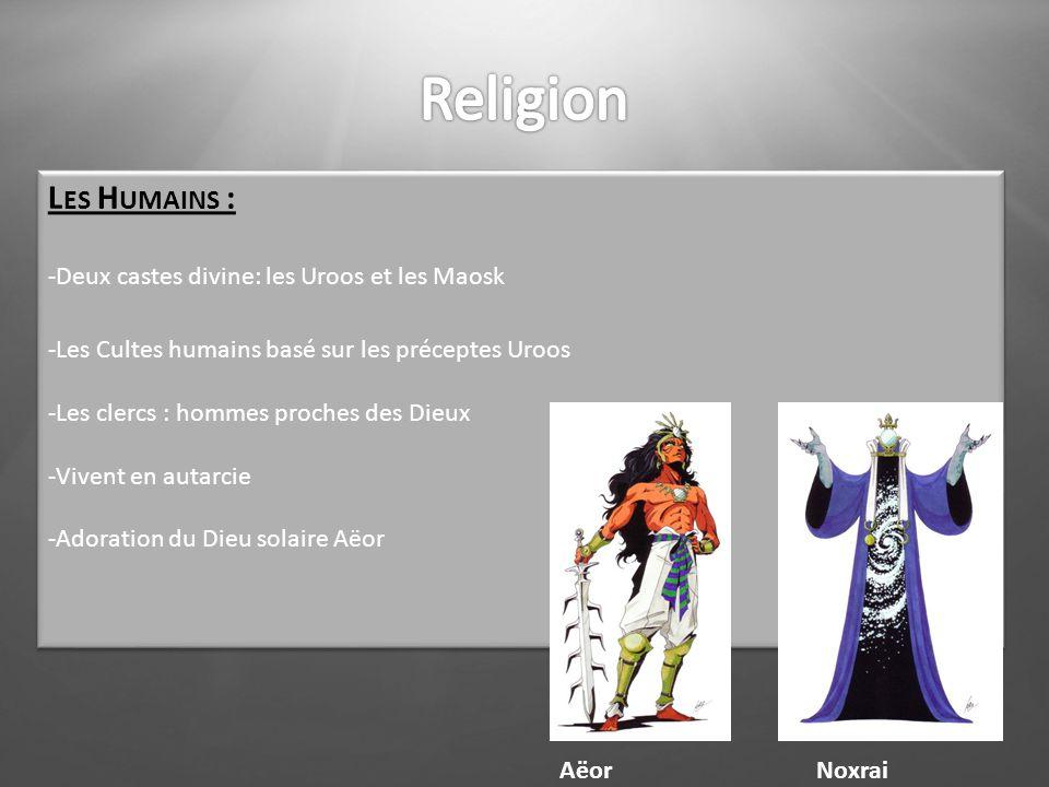 L ES H UMAINS : -Deux castes divine: les Uroos et les Maosk -Les Cultes humains basé sur les préceptes Uroos -Les clercs : hommes proches des Dieux -V