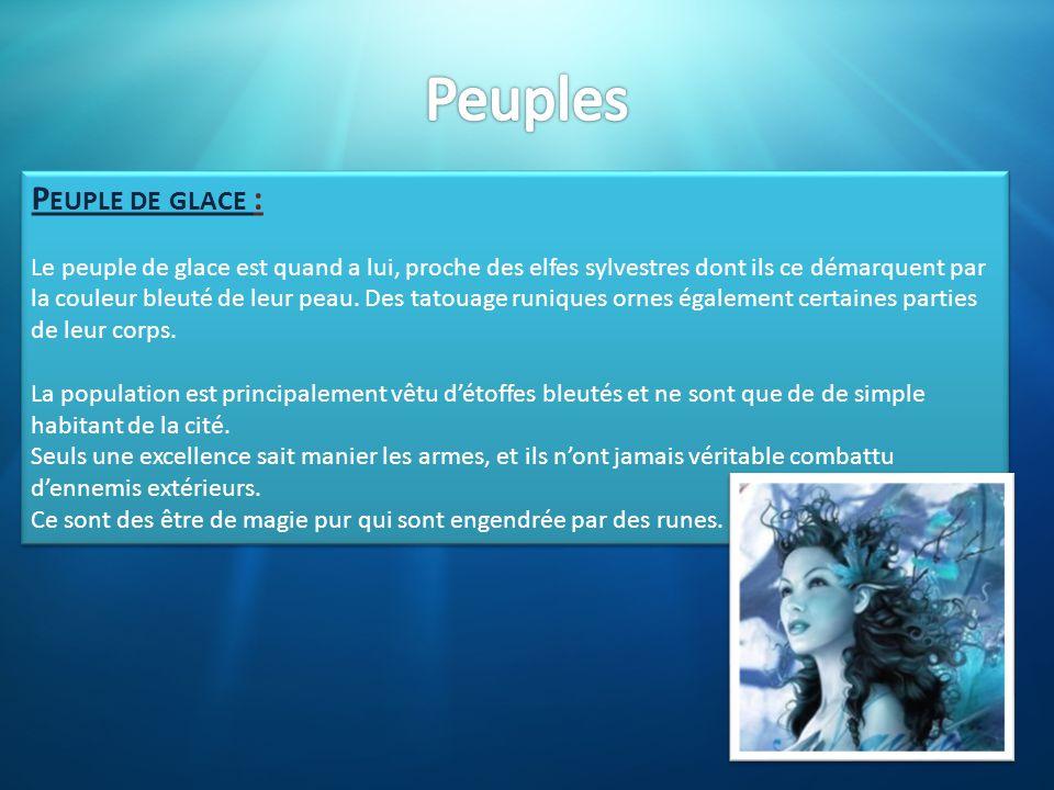 P EUPLE DE GLACE : Le peuple de glace est quand a lui, proche des elfes sylvestres dont ils ce démarquent par la couleur bleuté de leur peau. Des tato