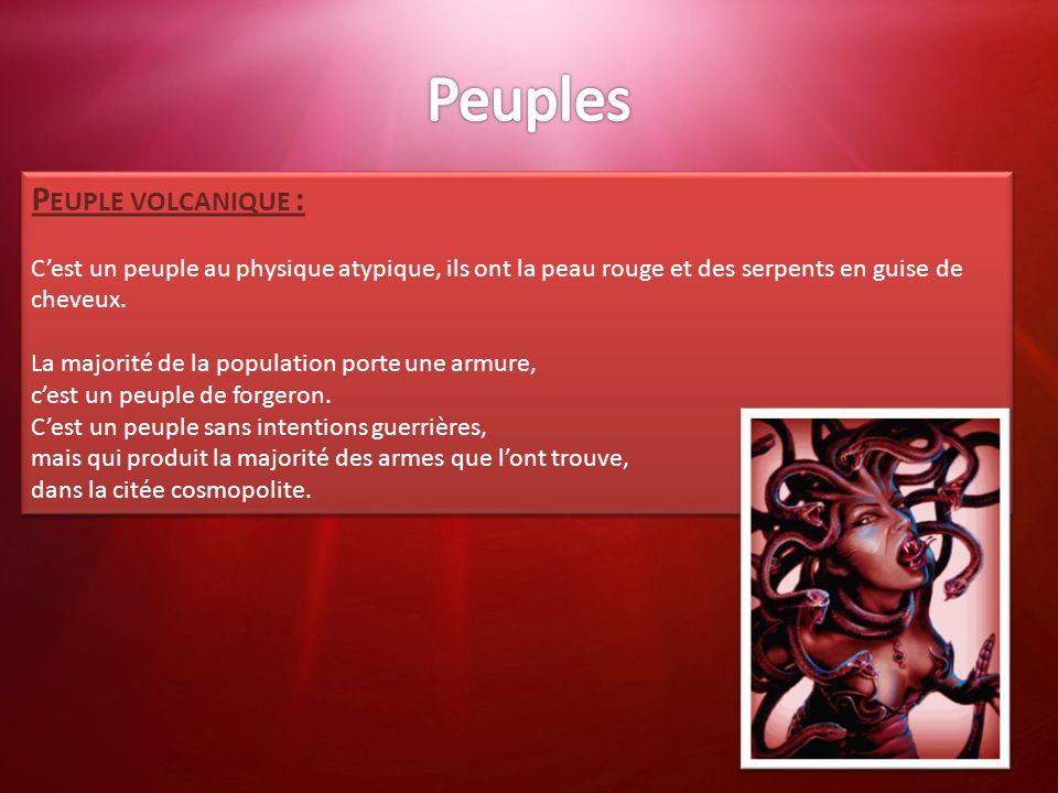 P EUPLE VOLCANIQUE : C'est un peuple au physique atypique, ils ont la peau rouge et des serpents en guise de cheveux. La majorité de la population por