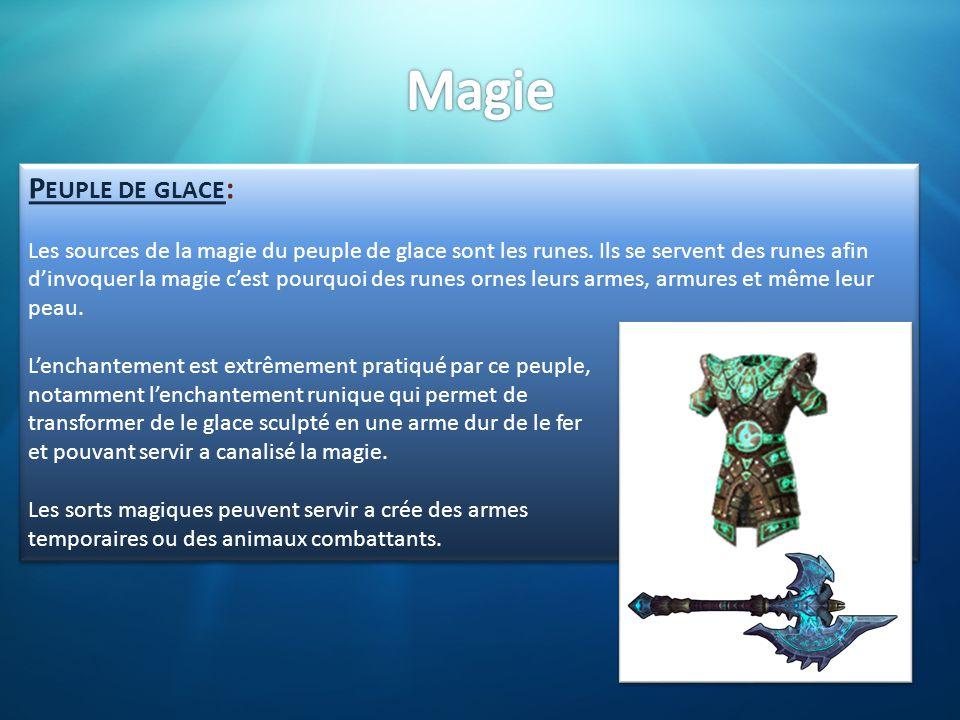 P EUPLE DE GLACE : Les sources de la magie du peuple de glace sont les runes. Ils se servent des runes afin d'invoquer la magie c'est pourquoi des run