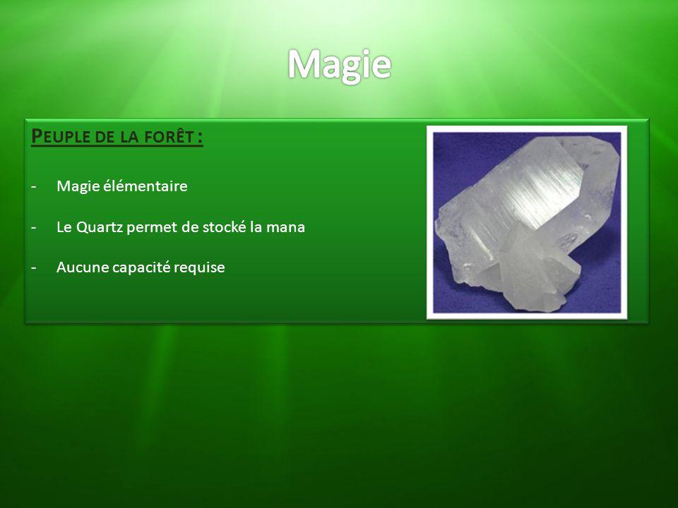 P EUPLE DE LA FORÊT : -Magie élémentaire -Le Quartz permet de stocké la mana -Aucune capacité requise P EUPLE DE LA FORÊT : -Magie élémentaire -Le Qua