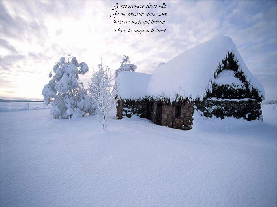 Je me souviens d une ville Je me souviens d une voix De ces noëls qui brillent Dans la neige et le froid