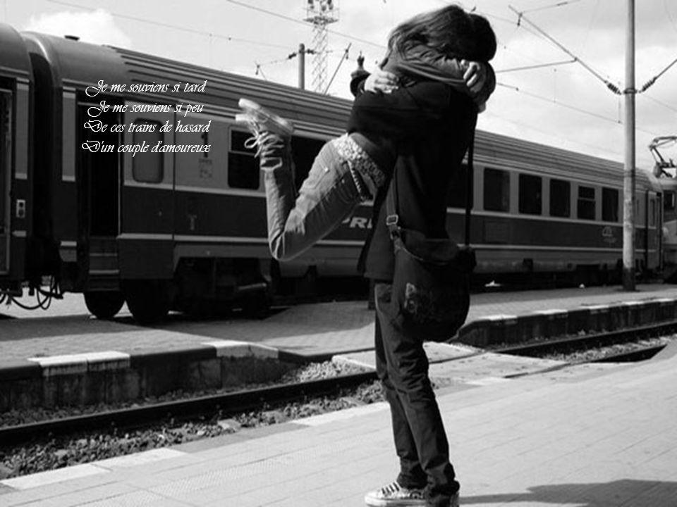 Je me souviens si tard Je me souviens si peu De ces trains de hasard D un couple d amoureux