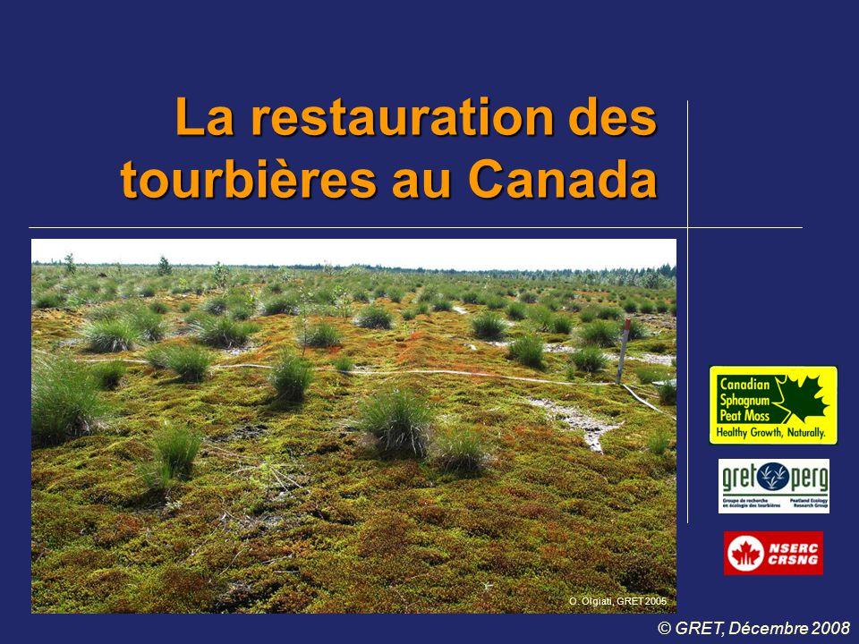 Le but de la restauration des tourbières au Canada Restaurer la caractéristique unique des tourbières: Définie à partir d'un consensus après plusieurs ateliers de travail avec les parties prenantes impliquées dans la gestion des tourbières au Canada la capacité d'accumuler de la tourbe GRET 2006
