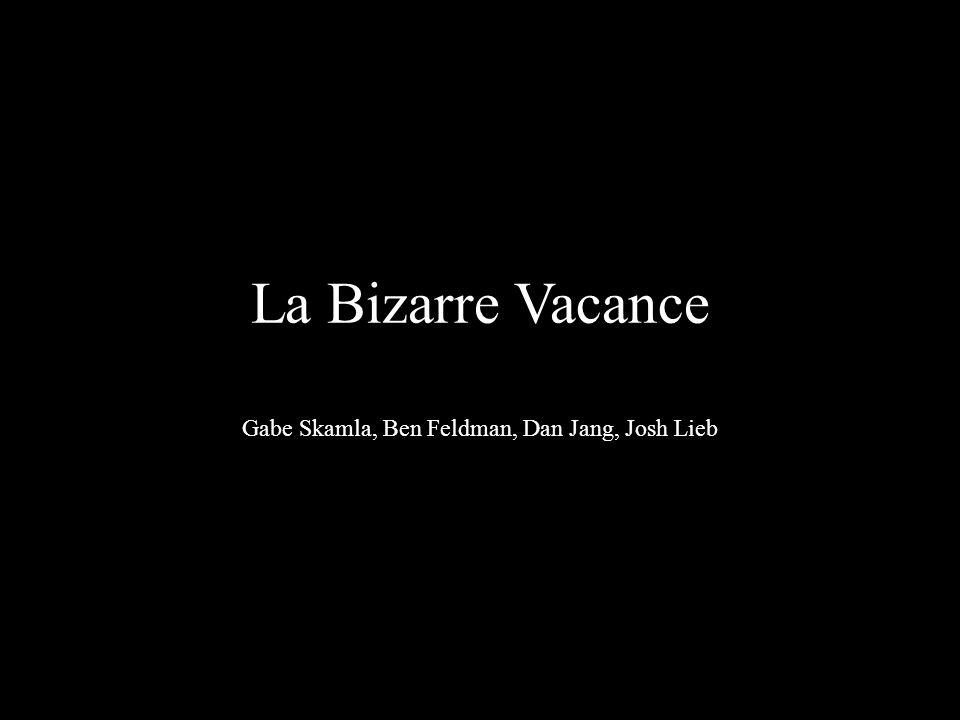 La Bizarre Vacance Gabe Skamla, Ben Feldman, Dan Jang, Josh Lieb