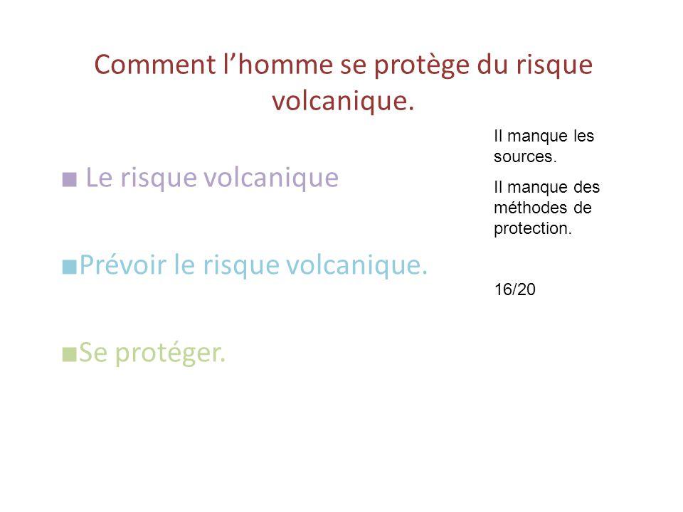 Comment l'homme se protège du risque volcanique. ■ Le risque volcanique ■ Prévoir le risque volcanique. ■ Se protéger. Il manque les sources. Il manqu
