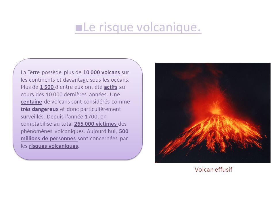 ■ Le risque volcanique. Volcan effusif La Terre possède plus de 10 000 volcans sur les continents et davantage sous les océans. Plus de 1 500 d'entre